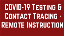 COVID-19 Testing & Contact Tracing - Remote Instruction
