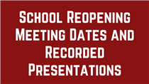 School Reopening Meeting Dates and Recorded Presentations