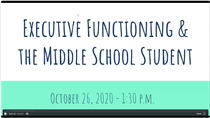 Executive Functioning & The Middle School Student 10/26/2020